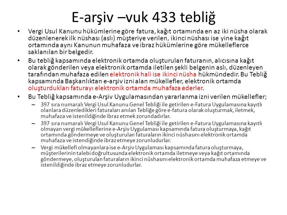 E-arşiv –vuk 433 tebliğ Vergi Usul Kanunu hükümlerine göre fatura, kağıt ortamında en az iki nüsha olarak düzenlenerek ilk nüshası (aslı) müşteriye verilen, ikinci nüshası ise yine kağıt ortamında aynı Kanunun muhafaza ve ibraz hükümlerine göre mükelleflerce saklanılan bir belgedir.