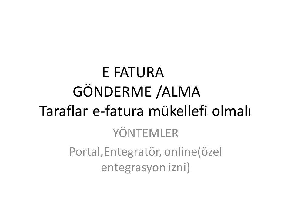 E FATURA GÖNDERME /ALMA Taraflar e-fatura mükellefi olmalı YÖNTEMLER Portal,Entegratör, online(özel entegrasyon izni)