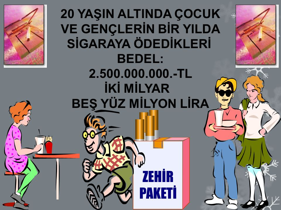 Bir kişinin Aylık sigara harcaması yaklaşık 135 ile 225 TL. arası, Yıllık sigara harcaması ise 1600 ile 2700 TL. arasıdır. Eğer Karı koca sigara içiyo