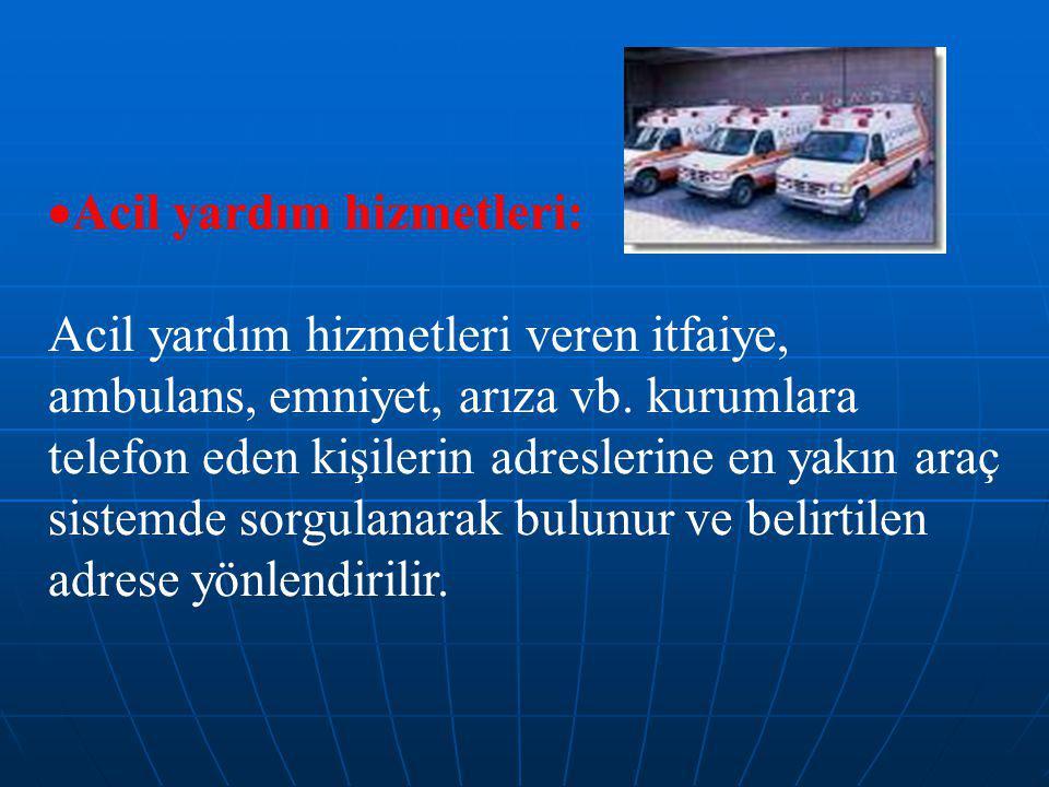  Acil yardım hizmetleri: Acil yardım hizmetleri veren itfaiye, ambulans, emniyet, arıza vb.
