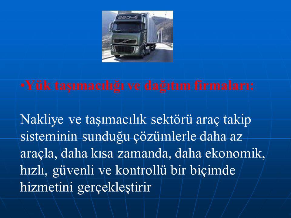 Yük taşımacılığı ve dağıtım firmaları: Nakliye ve taşımacılık sektörü araç takip sisteminin sunduğu çözümlerle daha az araçla, daha kısa zamanda, daha ekonomik, hızlı, güvenli ve kontrollü bir biçimde hizmetini gerçekleştirir