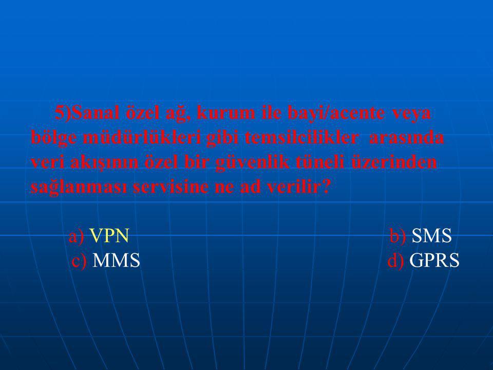 5)Sanal özel ağ, kurum ile bayi/acente veya bölge müdürlükleri gibi temsilcilikler arasında veri akışının özel bir güvenlik tüneli üzerinden sağlanması servisine ne ad verilir.