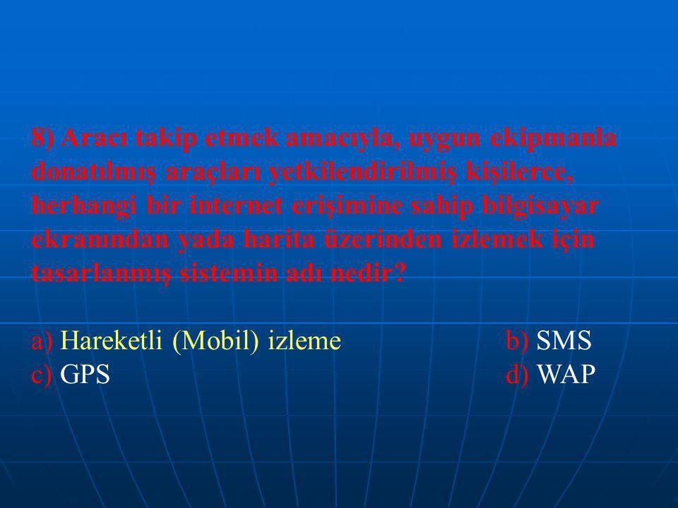 8) Aracı takip etmek amacıyla, uygun ekipmanla donatılmış araçları yetkilendirilmiş kişilerce, herhangi bir internet erişimine sahip bilgisayar ekranından yada harita üzerinden izlemek için tasarlanmış sistemin adı nedir.