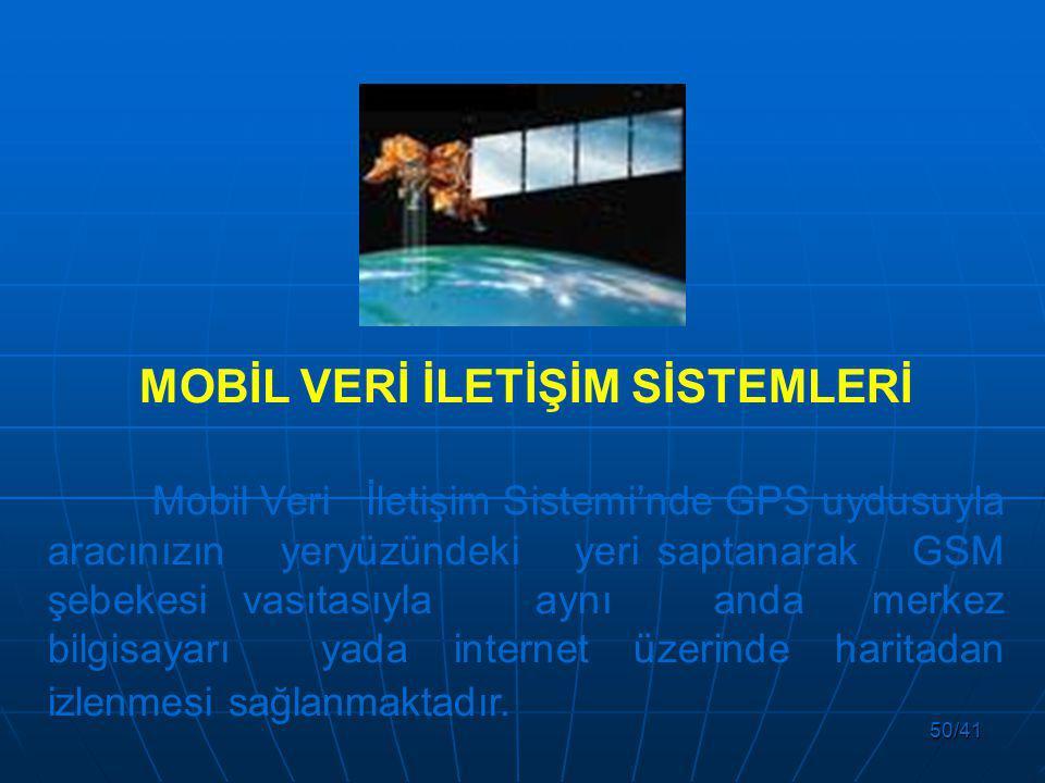 50/41 MOBİL VERİ İLETİŞİM SİSTEMLERİ Mobil Veri İletişim Sistemi'nde GPS uydusuyla aracınızın yeryüzündeki yeri saptanarak GSM şebekesi vasıtasıyla aynı anda merkez bilgisayarı yada internet üzerinde haritadan izlenmesi sağlanmaktadır.