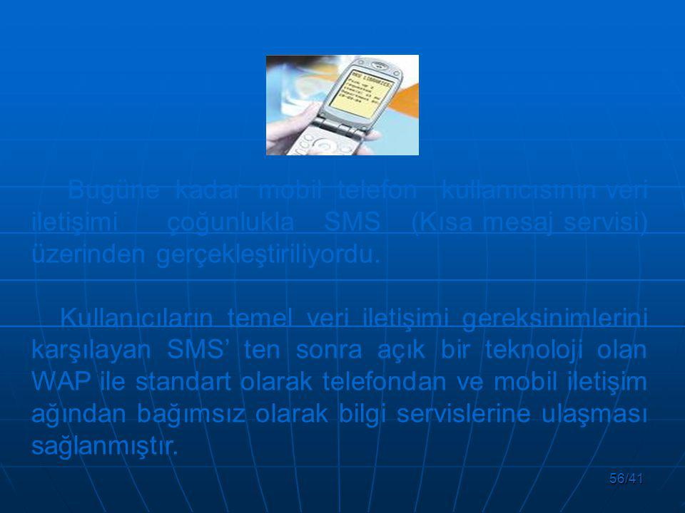 56/41 Bugüne kadar mobil telefon kullanıcısının veri iletişimi çoğunlukla SMS (Kısa mesaj servisi) üzerinden gerçekleştiriliyordu.