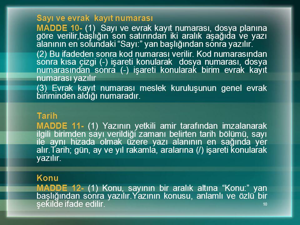 10 Sayı ve evrak kayıt numarası MADDE 10- (1) Sayı ve evrak kayıt numarası, dosya planına göre verilir,başlığın son satırından iki aralık aşağıda ve y