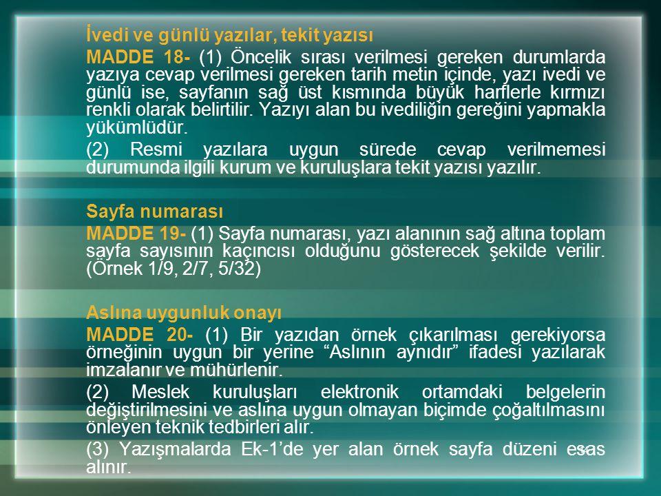 14 İvedi ve günlü yazılar, tekit yazısı MADDE 18- (1) Öncelik sırası verilmesi gereken durumlarda yazıya cevap verilmesi gereken tarih metin içinde, y