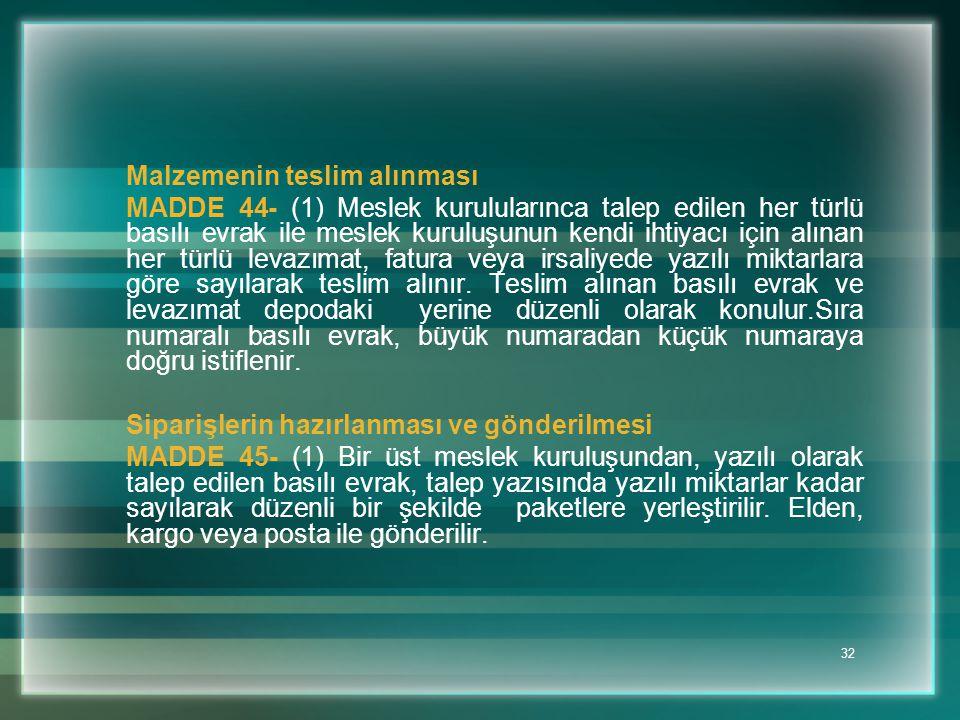 32 Malzemenin teslim alınması MADDE 44- (1) Meslek kurulularınca talep edilen her türlü basılı evrak ile meslek kuruluşunun kendi ihtiyacı için alınan