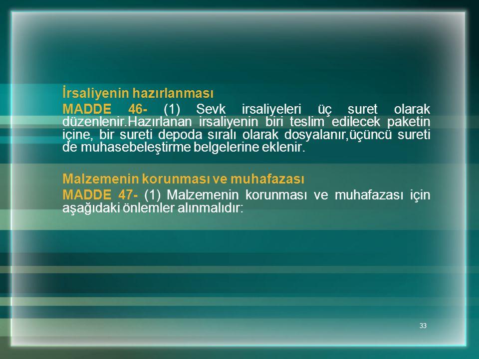 33 İrsaliyenin hazırlanması MADDE 46- (1) Sevk irsaliyeleri üç suret olarak düzenlenir.Hazırlanan irsaliyenin biri teslim edilecek paketin içine, bir