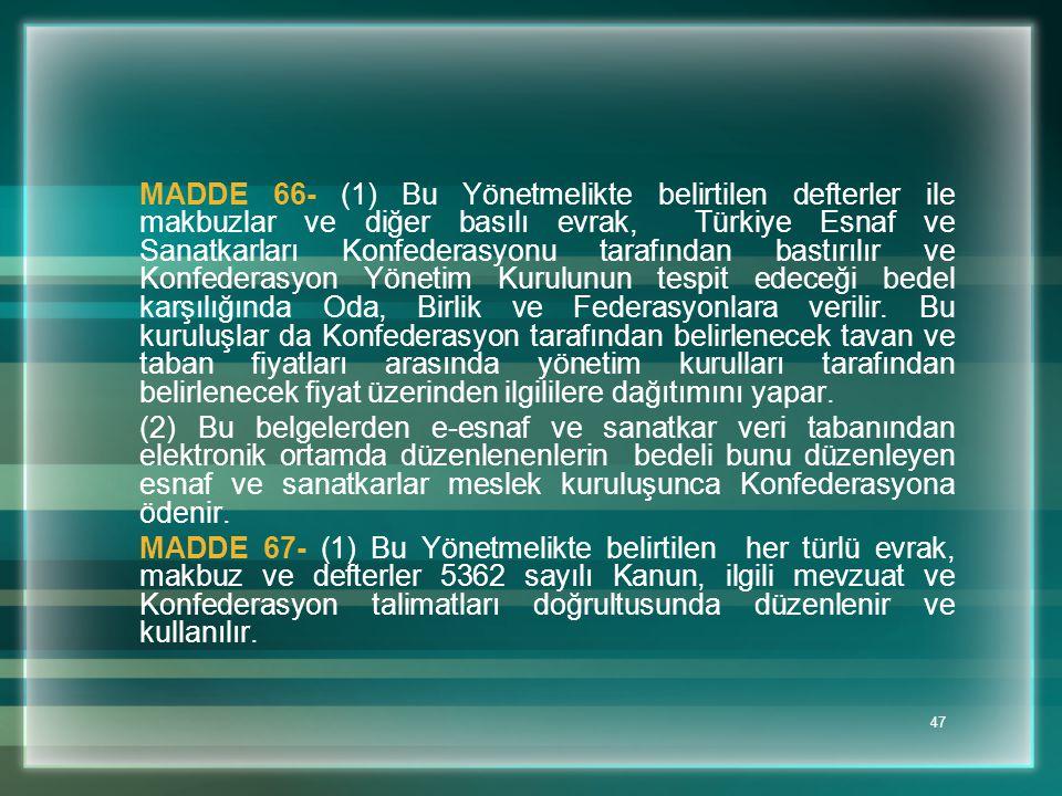 47 MADDE 66- (1) Bu Yönetmelikte belirtilen defterler ile makbuzlar ve diğer basılı evrak, Türkiye Esnaf ve Sanatkarları Konfederasyonu tarafından bas