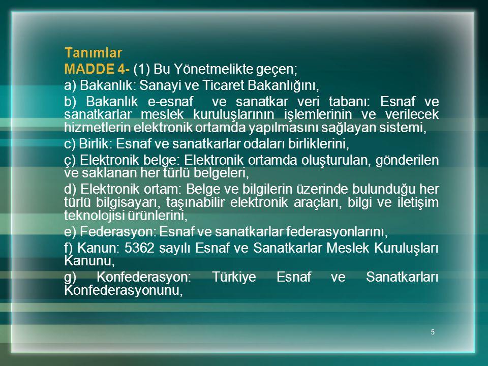5 Tanımlar MADDE 4- (1) Bu Yönetmelikte geçen; a) Bakanlık: Sanayi ve Ticaret Bakanlığını, b) Bakanlık e-esnaf ve sanatkar veri tabanı: Esnaf ve sanat