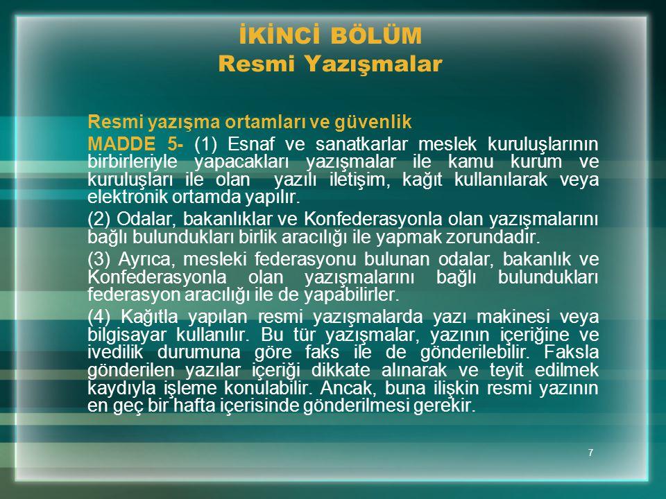 48 YEDİNCİ BÖLÜM Son hükümler Yürürlükten kaldırma MADDE 68- (1) 29/01/1999 tarih ve 23595 sayılı Resmi Gazete'de yayımlanan Türkiye Esnaf ve Sanatkarları Konfederasyonu Muamelat Yönetmeliği ve Esnaf ve Sanatkarları Federasyonları Muamelat Yönetmeliği ile 23/05/1997 tarihinde yapılan Türkiye Esnaf ve Sanatkarları Konfederasyonu Başkanlar Kurulu Toplantısında onaylanan Esnaf ve Sanatkarlar Odaları Muamelat Yönetmeliği ve Esnaf ve Sanatkarlar Odaları Birlikleri Muamelat Yönetmeliği yürürlükten kaldırılmıştır.