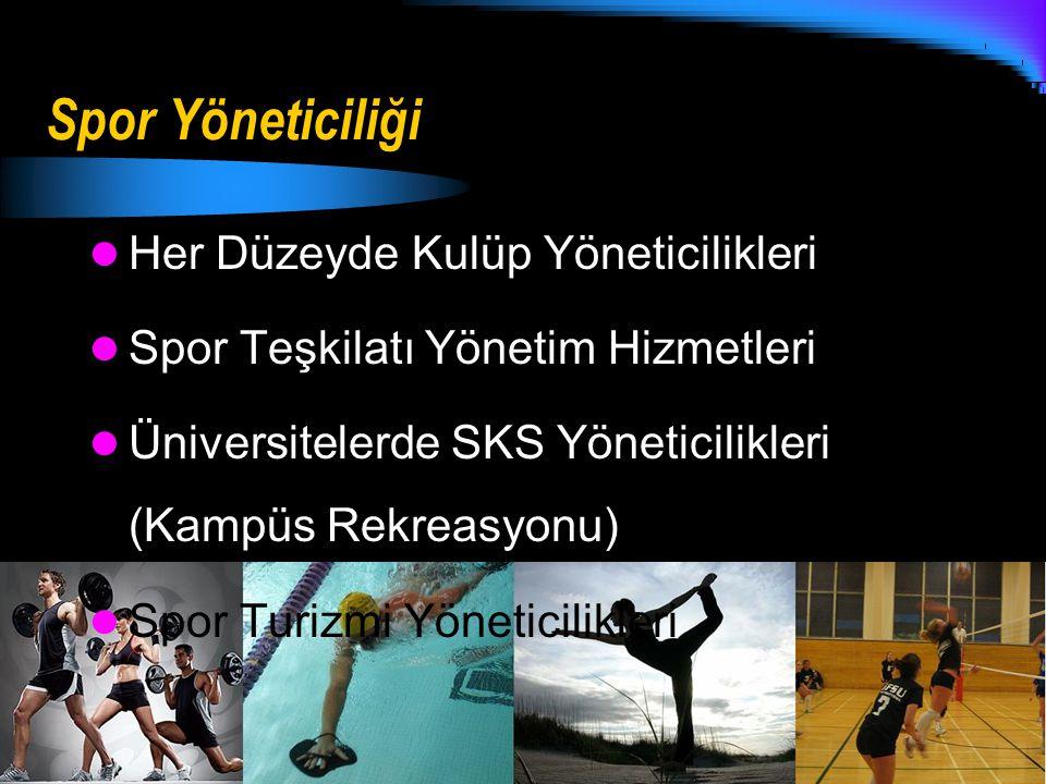 Spor Yöneticiliği Her Düzeyde Kulüp Yöneticilikleri Spor Teşkilatı Yönetim Hizmetleri Üniversitelerde SKS Yöneticilikleri (Kampüs Rekreasyonu) Spor Tu