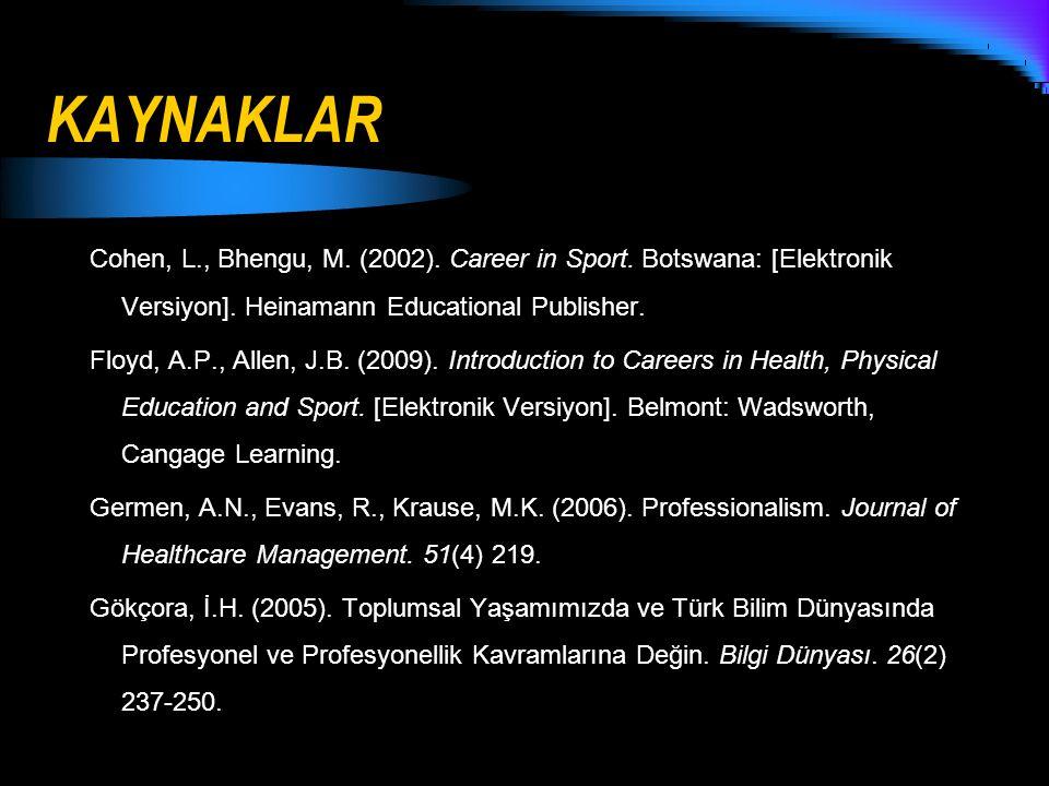 KAYNAKLAR Cohen, L., Bhengu, M. (2002). Career in Sport. Botswana: [Elektronik Versiyon]. Heinamann Educational Publisher. Floyd, A.P., Allen, J.B. (2
