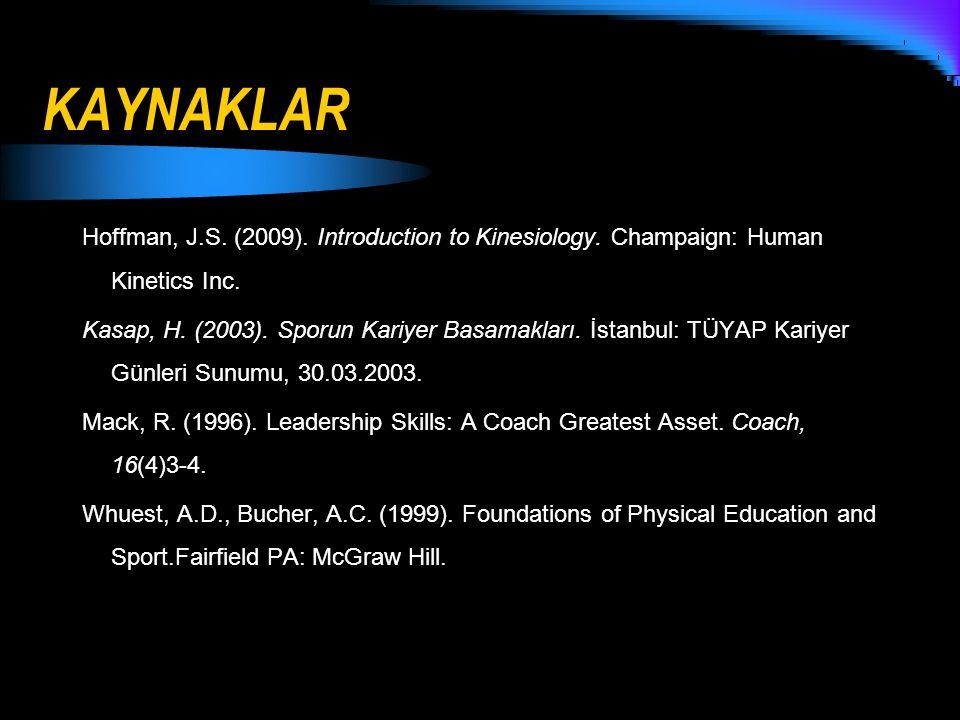 KAYNAKLAR Hoffman, J.S. (2009). Introduction to Kinesiology. Champaign: Human Kinetics Inc. Kasap, H. (2003). Sporun Kariyer Basamakları. İstanbul: TÜ