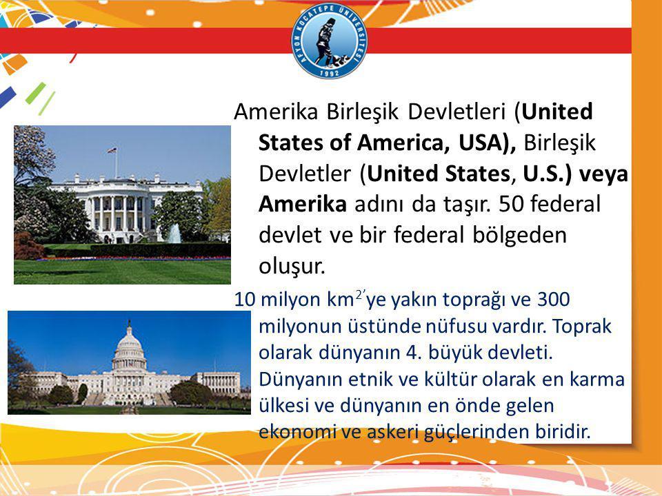 Amerika Birleşik Devletleri (United States of America, USA), Birleşik Devletler (United States, U.S.) veya Amerika adını da taşır. 50 federal devlet v