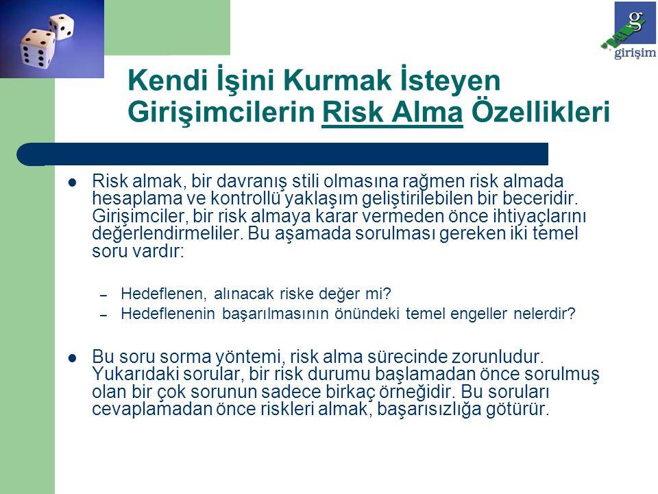 Kendi İşini Kurmak İsteyen Girişimcilerin Risk Alma Özellikleri Risk almak, bir davranış stili olmasına rağmen risk almada hesaplama ve kontrollü yakl
