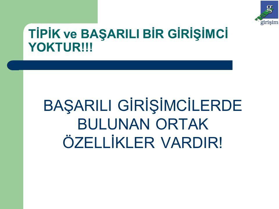 TİPİK ve BAŞARILI BİR GİRİŞİMCİ YOKTUR!!! BAŞARILI GİRİŞİMCİLERDE BULUNAN ORTAK ÖZELLİKLER VARDIR!