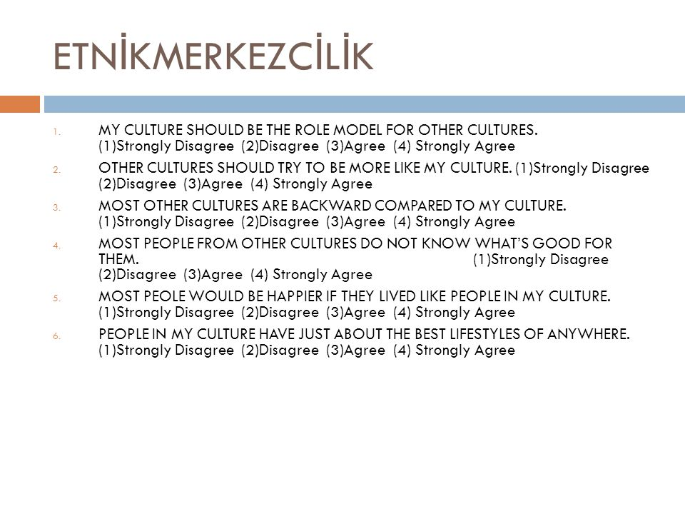 ETN İ KMERKEZC İ L İ K 1. MY CULTURE SHOULD BE THE ROLE MODEL FOR OTHER CULTURES.
