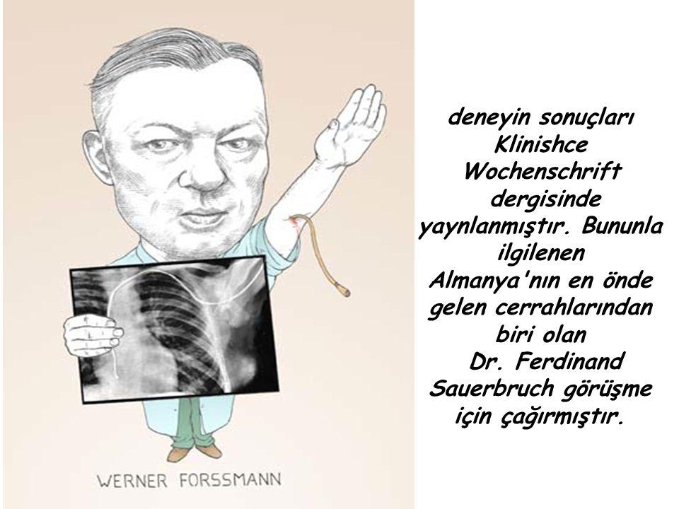deneyin sonuçları Klinishce Wochenschrift dergisinde yaynlanmıştır. Bununla ilgilenen Almanya'nın en önde gelen cerrahlarından biri olan Dr. Ferdinand