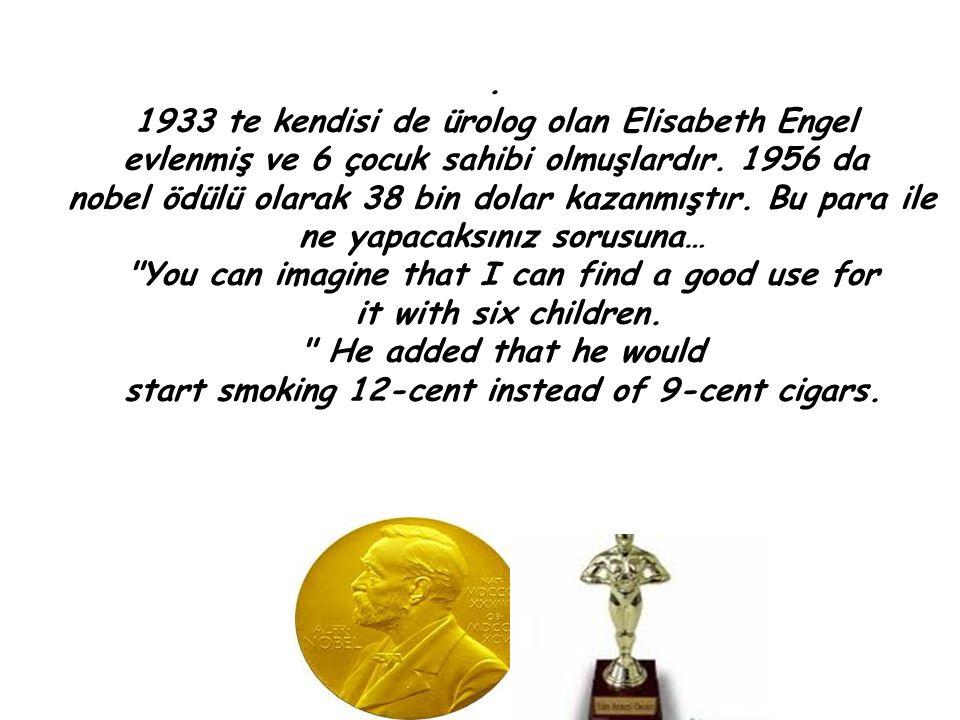 . 1933 te kendisi de ürolog olan Elisabeth Engel evlenmiş ve 6 çocuk sahibi olmuşlardır. 1956 da nobel ödülü olarak 38 bin dolar kazanmıştır. Bu para