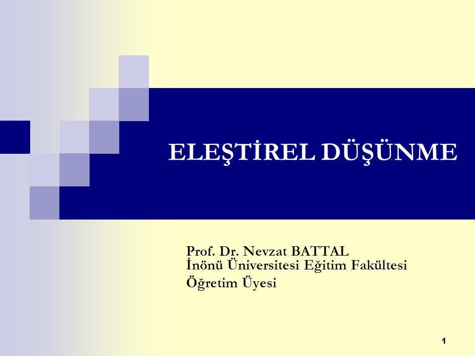 1 ELEŞTİREL DÜŞÜNME Prof. Dr. Nevzat BATTAL İnönü Üniversitesi Eğitim Fakültesi Öğretim Üyesi