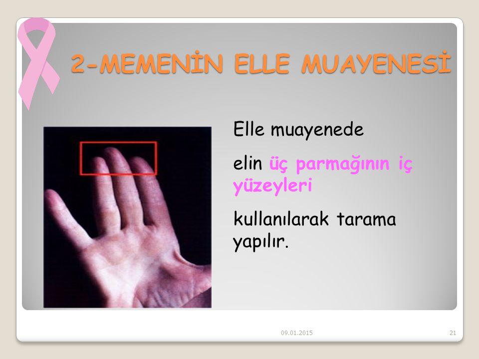 2-MEMENİN ELLE MUAYENESİ 09.01.201521 Elle muayenede elin üç parmağının iç yüzeyleri kullanılarak tarama yapılır.