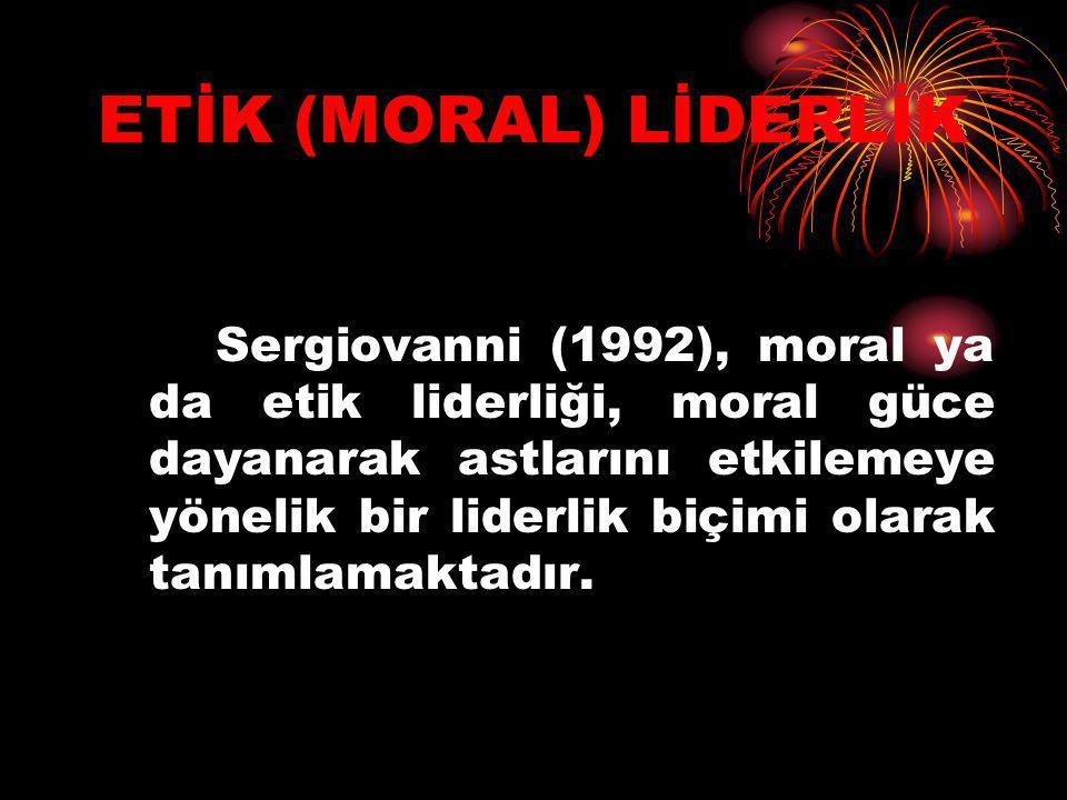 ETİK (MORAL) LİDERLİK Sergiovanni (1992), moral ya da etik liderliği, moral güce dayanarak astlarını etkilemeye yönelik bir liderlik biçimi olarak tan