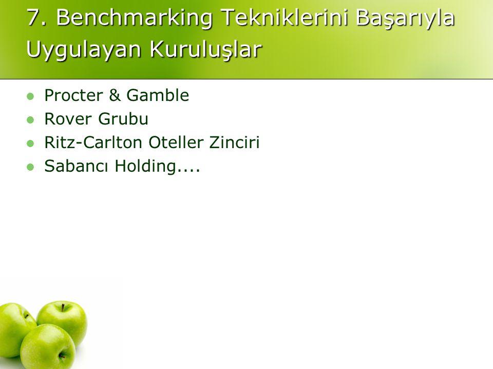 7. Benchmarking Tekniklerini Başarıyla Uygulayan Kuruluşlar Procter & Gamble Rover Grubu Ritz-Carlton Oteller Zinciri Sabancı Holding....