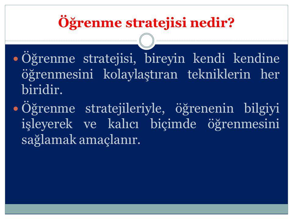 Öğrenme stratejisi nedir? Öğrenme stratejisi, bireyin kendi kendine öğrenmesini kolaylaştıran tekniklerin her biridir. Öğrenme stratejileriyle, öğrene