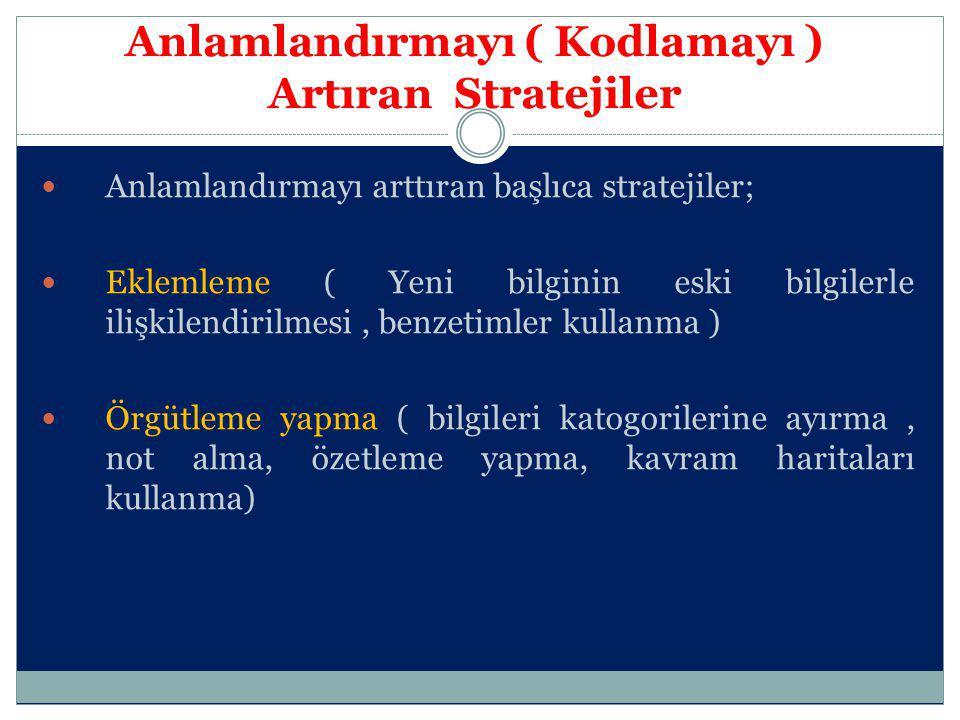 Anlamlandırmayı ( Kodlamayı ) Artıran Stratejiler Anlamlandırmayı arttıran başlıca stratejiler; Eklemleme ( Yeni bilginin eski bilgilerle ilişkilendir