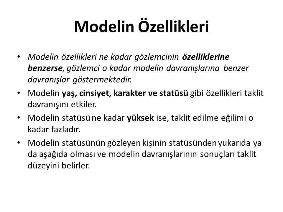 Modelin Özellikleri Modelin özellikleri ne kadar gözlemcinin özelliklerine benzerse, gözlemci o kadar modelin davranışlarına benzer davranışlar göster