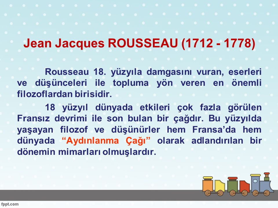 Rousseau da düşünceleri ve eserleri ile bu çağda toplumu etkileyen, yönlendiren ve aydınlatan en önemli düşünürlerden birisi olmuştur.