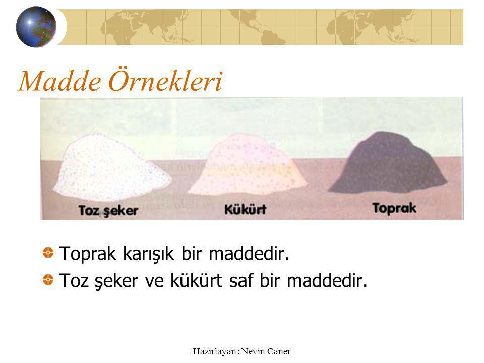 Hazırlayan : Nevin Caner Madde Örnekleri Toprak karışık bir maddedir.