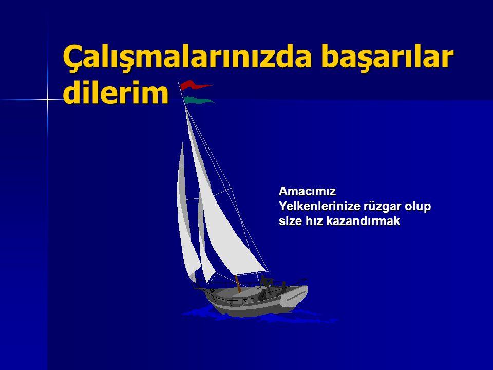 Çalışmalarınızda başarılar dilerim Amacımız Yelkenlerinize rüzgar olup size hız kazandırmak
