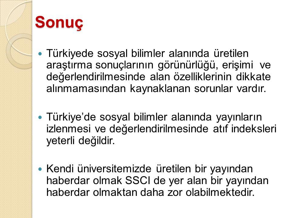 Sonuç Türkiyede sosyal bilimler alanında üretilen araştırma sonuçlarının görünürlüğü, erişimi ve değerlendirilmesinde alan özelliklerinin dikkate alınmamasından kaynaklanan sorunlar vardır.