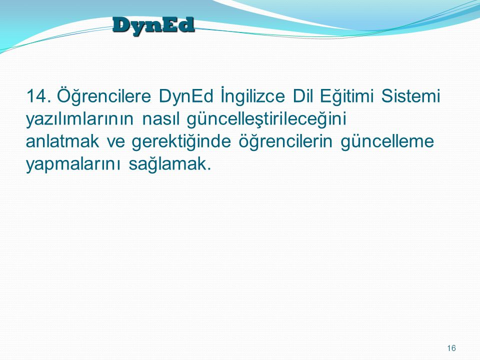 DynEd 16 14. Öğrencilere DynEd İngilizce Dil Eğitimi Sistemi yazılımlarının nasıl güncelleştirileceğini anlatmak ve gerektiğinde öğrencilerin güncelle