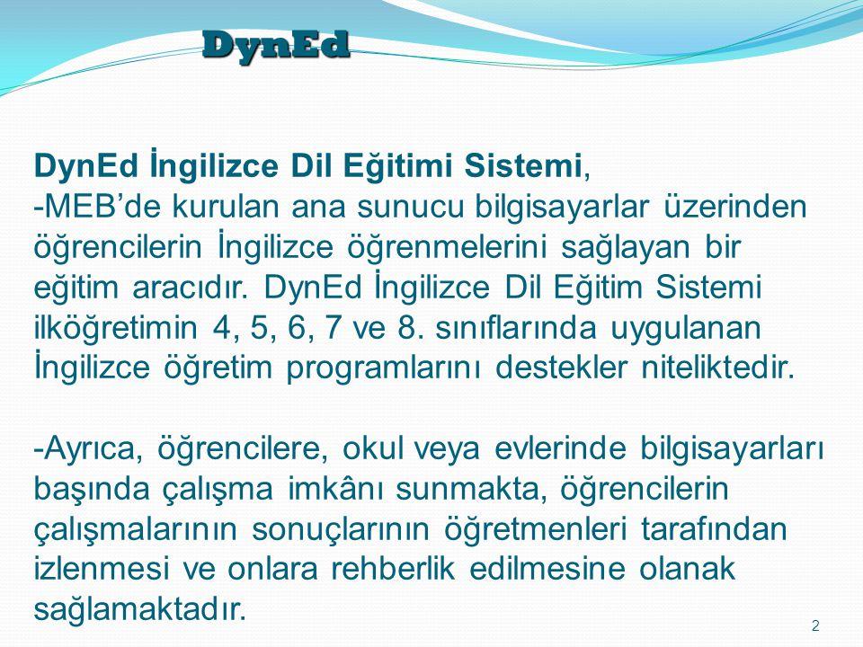 DynEd 2 DynEd İngilizce Dil Eğitimi Sistemi, -MEB'de kurulan ana sunucu bilgisayarlar üzerinden öğrencilerin İngilizce öğrenmelerini sağlayan bir eğitim aracıdır.