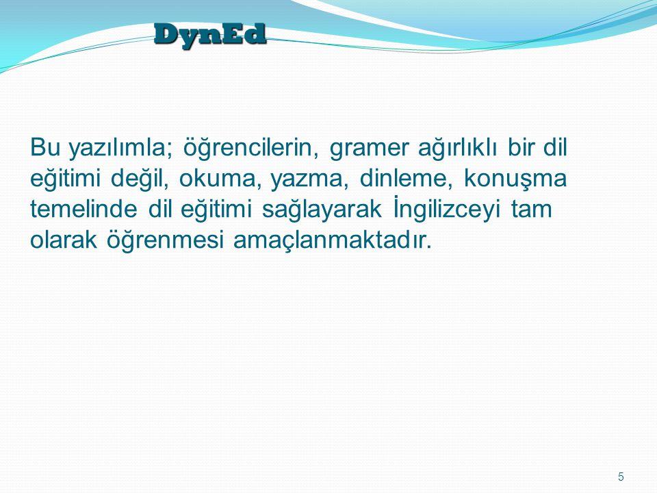 DynEd 5 Bu yazılımla; öğrencilerin, gramer ağırlıklı bir dil eğitimi değil, okuma, yazma, dinleme, konuşma temelinde dil eğitimi sağlayarak İngilizceyi tam olarak öğrenmesi amaçlanmaktadır.