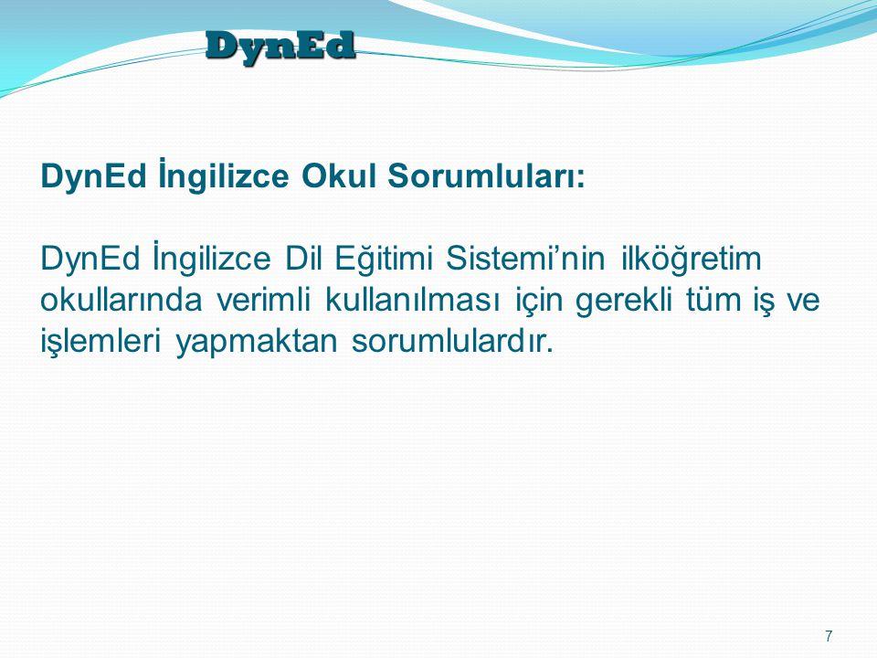 DynEd 7 DynEd İngilizce Okul Sorumluları: DynEd İngilizce Dil Eğitimi Sistemi'nin ilköğretim okullarında verimli kullanılması için gerekli tüm iş ve i