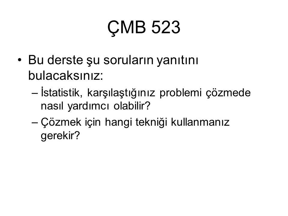 ÇMB 523 Bu derste şu soruların yanıtını bulacaksınız: –İstatistik, karşılaştığınız problemi çözmede nasıl yardımcı olabilir.