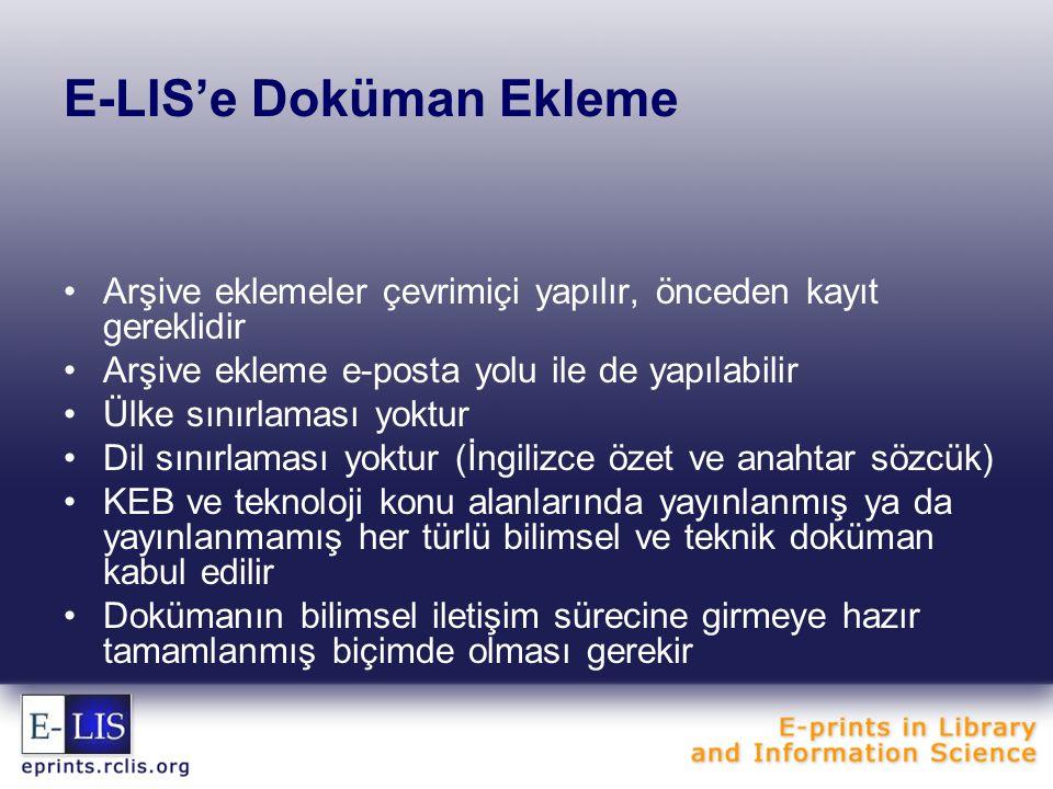 E-LIS'e Doküman Ekleme Arşive eklemeler çevrimiçi yapılır, önceden kayıt gereklidir Arşive ekleme e-posta yolu ile de yapılabilir Ülke sınırlaması yok