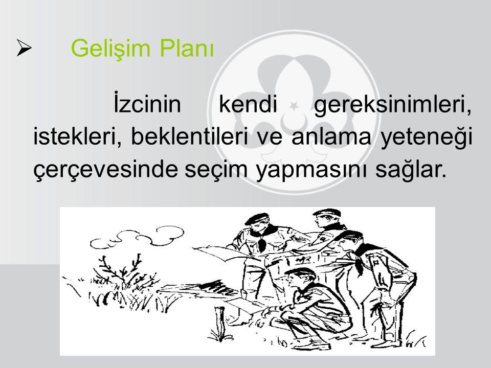  Gelişim Planı İzcinin kendi gereksinimleri, istekleri, beklentileri ve anlama yeteneği çerçevesinde seçim yapmasını sağlar.