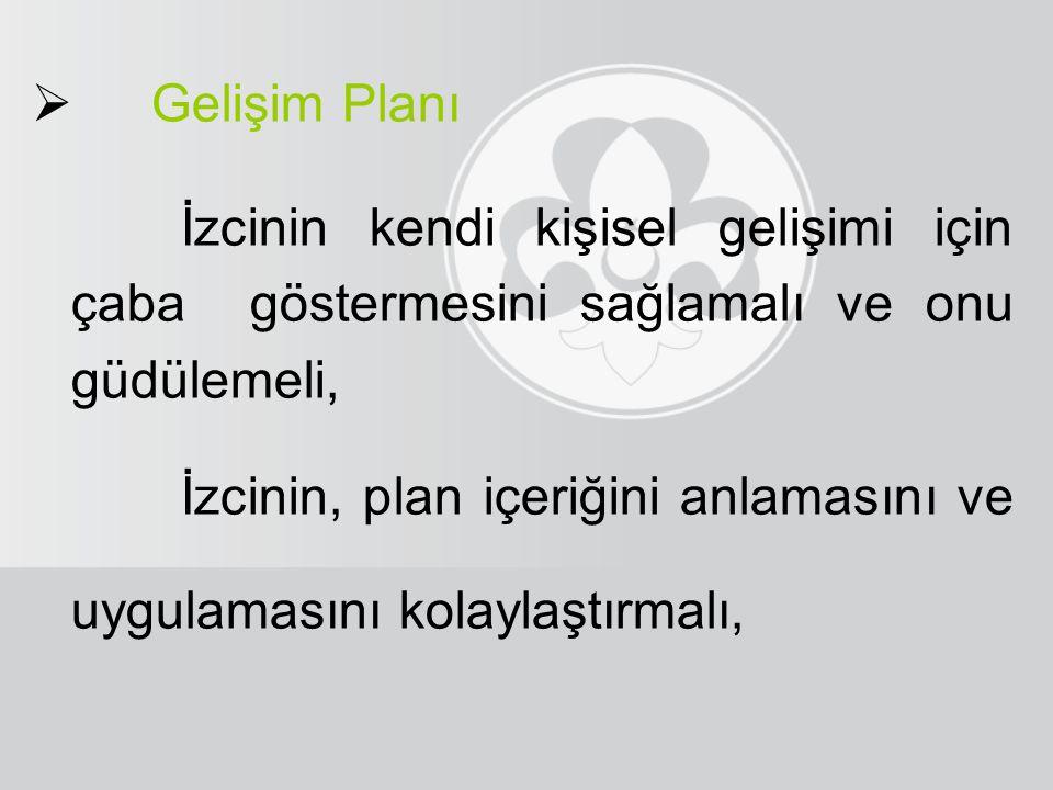  Gelişim Planı İzcinin kendi kişisel gelişimi için çaba göstermesini sağlamalı ve onu güdülemeli, İzcinin, plan içeriğini anlamasını ve uygulamasını