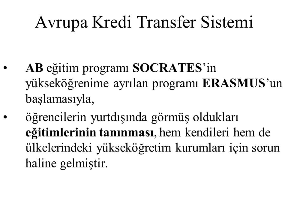 Avrupa Kredi Transfer Sistemi AB eğitim programı SOCRATES'in yükseköğrenime ayrılan programı ERASMUS'un başlamasıyla, öğrencilerin yurtdışında görmüş