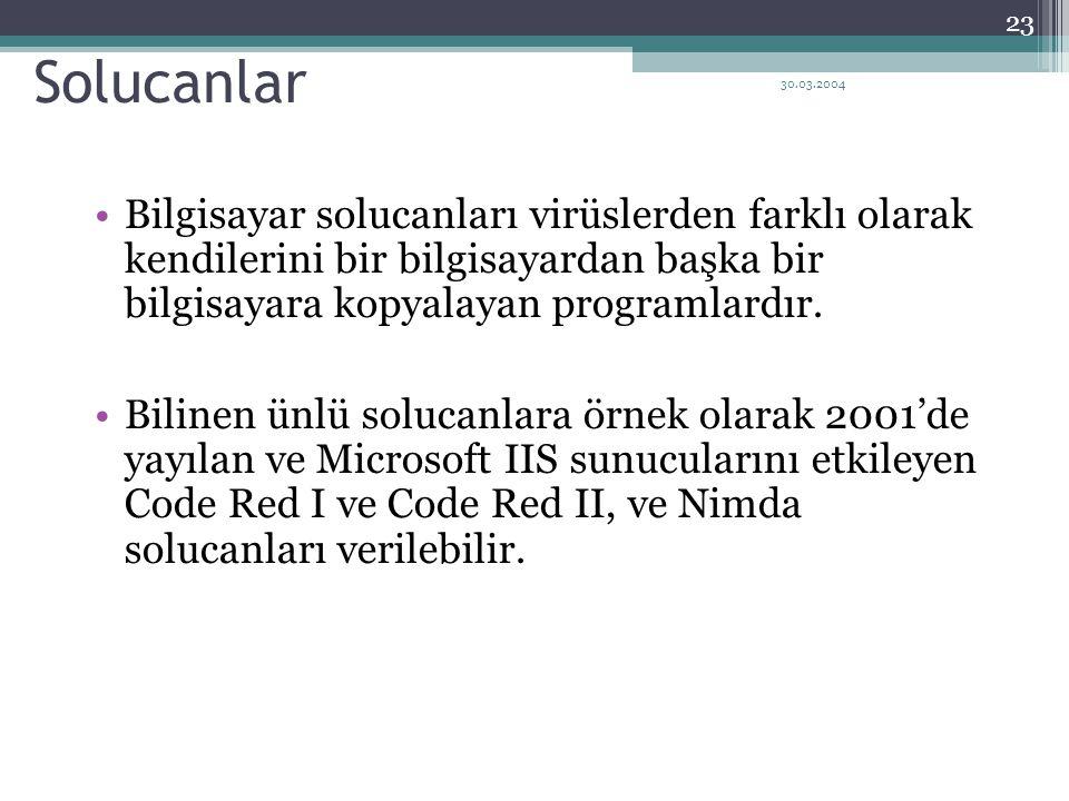 30.03.2004 23 Solucanlar Bilgisayar solucanları virüslerden farklı olarak kendilerini bir bilgisayardan başka bir bilgisayara kopyalayan programlardır.