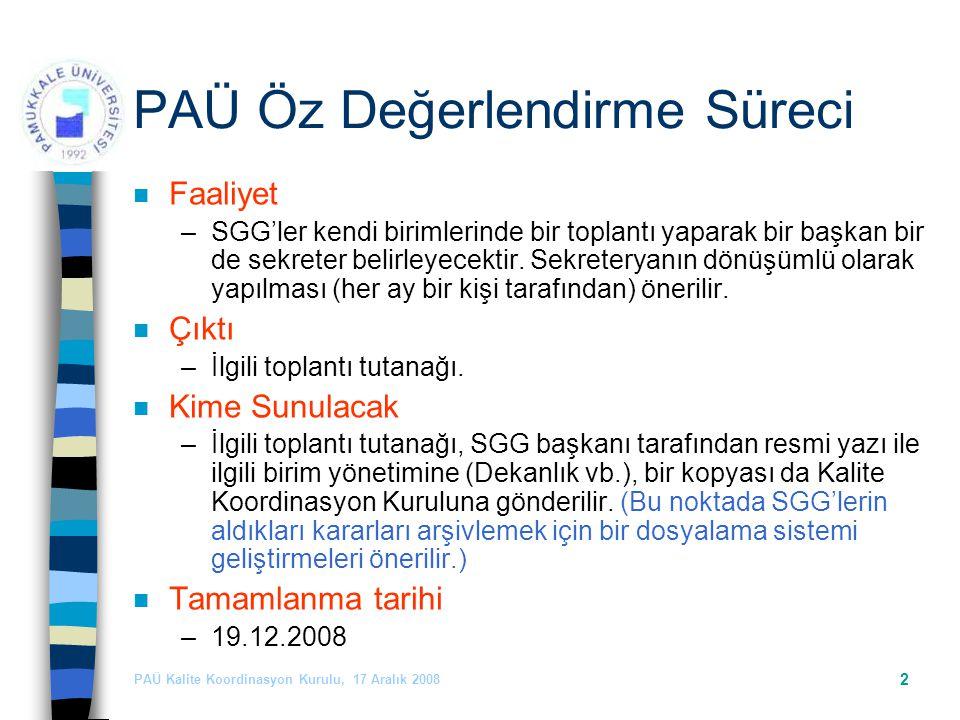 PAÜ Kalite Koordinasyon Kurulu, 17 Aralık 2008 2 PAÜ Öz Değerlendirme Süreci n Faaliyet –SGG'ler kendi birimlerinde bir toplantı yaparak bir başkan bir de sekreter belirleyecektir.