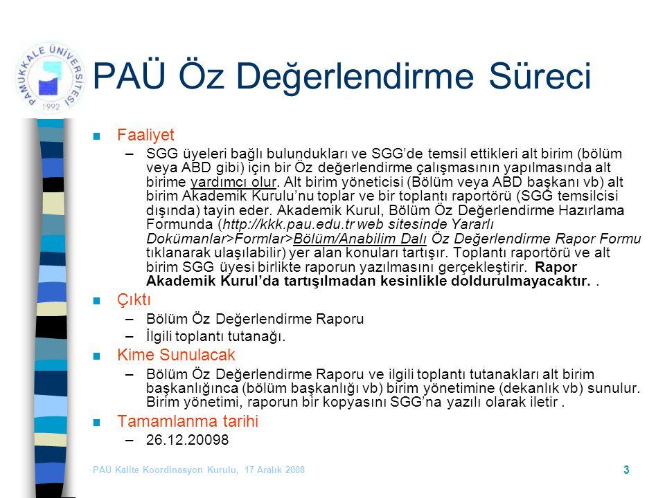 PAÜ Kalite Koordinasyon Kurulu, 17 Aralık 2008 3 PAÜ Öz Değerlendirme Süreci n Faaliyet –SGG üyeleri bağlı bulundukları ve SGG'de temsil ettikleri alt birim (bölüm veya ABD gibi) için bir Öz değerlendirme çalışmasının yapılmasında alt birime yardımcı olur.