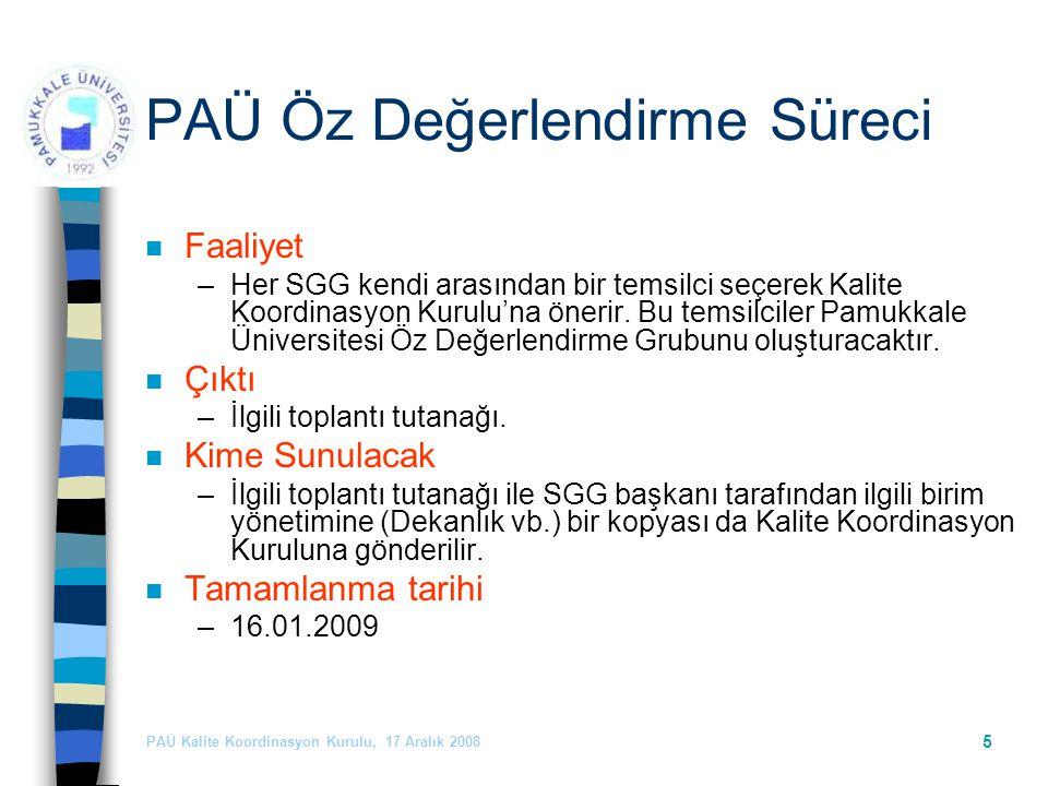 PAÜ Kalite Koordinasyon Kurulu, 17 Aralık 2008 5 PAÜ Öz Değerlendirme Süreci n Faaliyet –Her SGG kendi arasından bir temsilci seçerek Kalite Koordinasyon Kurulu'na önerir.