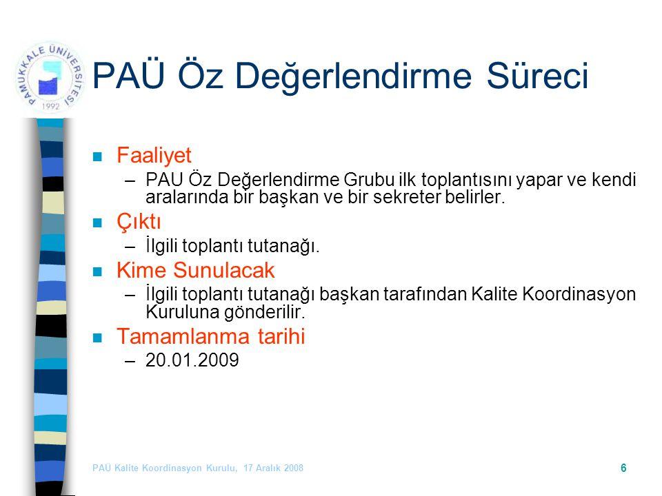 PAÜ Kalite Koordinasyon Kurulu, 17 Aralık 2008 6 PAÜ Öz Değerlendirme Süreci n Faaliyet –PAU Öz Değerlendirme Grubu ilk toplantısını yapar ve kendi aralarında bir başkan ve bir sekreter belirler.